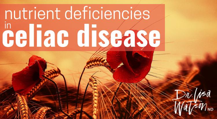 Nutrient Deficiencies in Celiac Disease | Dr  Lisa Watson