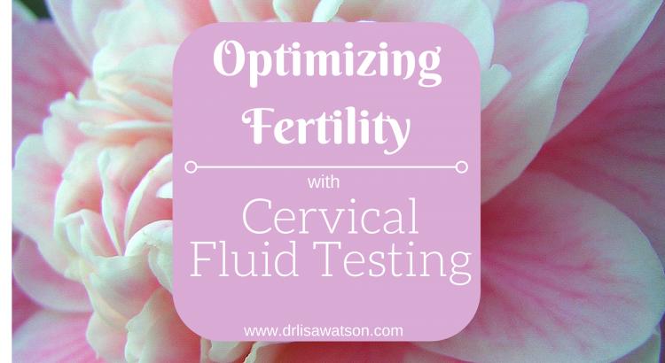 Optimize Fertility with Cervical Fluid Testing